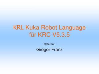 KRL  Kuka Robot Language für KRC V5.3.5