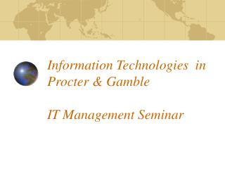 Information Technologies  in Procter  Gamble  IT Management Seminar