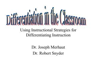 Using Instructional Strategies for Differentiating Instruction Dr. Joseph  Merhaut