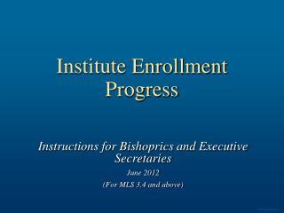 Institute Enrollment Progress