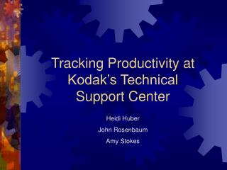 Tracking Productivity at Kodak's Technical        Support Center