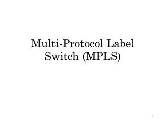 Multi-Protocol Label Switch (MPLS)