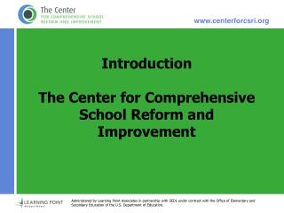 Introduction The Center for Comprehensive School Reform and Improvement