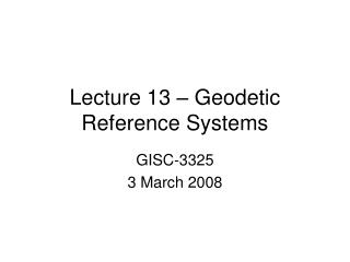 Lecture 13 � Geodetic Reference Systems