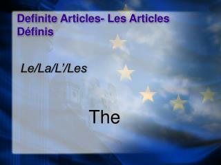 Definite Articles- Les Articles Définis