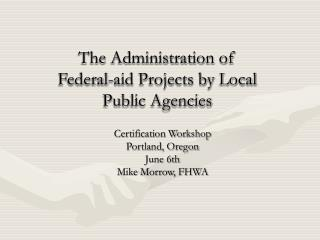 The Administration of  Federal-aid Projects by Local Public Agencies