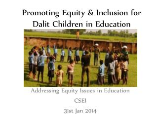 Promoting Equity & Inclusion for Dalit Children in Education