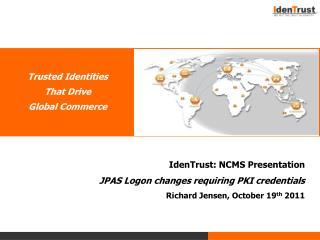 IdenTrust: NCMS Presentation JPAS Logon changes requiring PKI credentials
