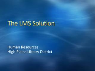 The LMS Solution
