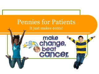 Pennies for Patients It just makes ¢ents!