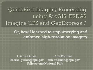 QuickBird  Imagery Processing using  ArcGIS , ERDAS Imagine/LPS and  GeoExpress  7