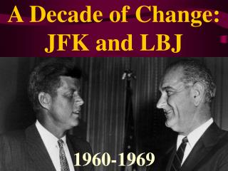 A Decade of Change: JFK and LBJ