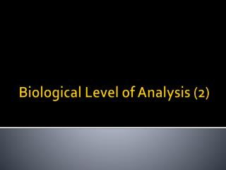 Biological Level of Analysis (2)