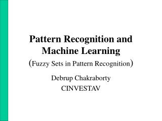Pattern Recognition and Machine Learning Fuzzy Sets in Pattern Recognition