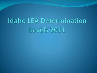 Idaho LEA Determination Levels 2011
