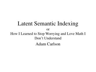 Latent Semantic Indexing or How I Learned to Stop Worrying and Love Math I Don't Understand