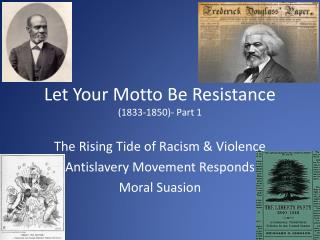Let Your Motto Be Resistance (1833-1850)- Part 1