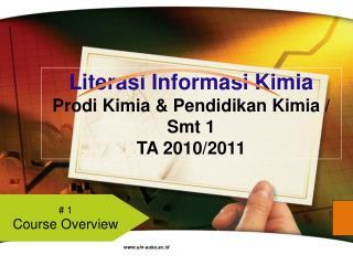 Literasi Informasi Kimia Prodi Kimia & Pendidikan Kimia / Smt 1 TA 2010/2011