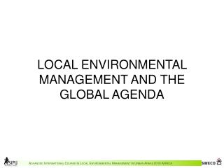 LOCAL ENVIRONMENTAL MANAGEMENT AND THE GLOBAL AGENDA