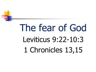 The fear of God  Leviticus 9:22-10:3  1 Chronicles 13,15