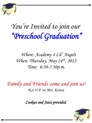 "You're Invited to join our  ""Preschool Graduation""     Where: Academy 4 Lil' Angels"