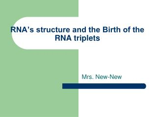 RNA's structure and the Birth of the RNA triplets
