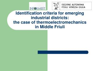 Identification criteria for emerging industrial districts:  the case of thermoelectromechanics in Middle Friuli