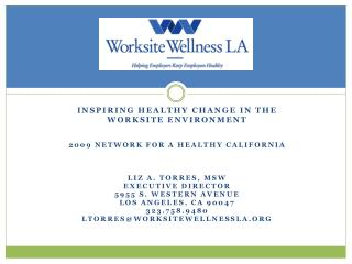 INSPIRING Healthy CHANGE IN THE Worksite ENVIRONMENT 2009 NETWORK FOR A HEALTHY CALIFORNIA