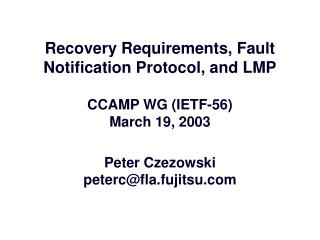 Recovery Requirements, Fault Notification Protocol, and LMP CCAMP WG (IETF-56) March 19, 2003