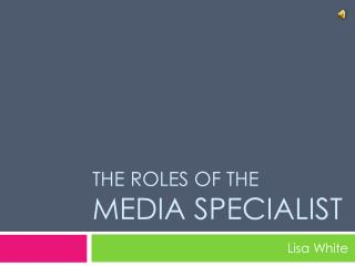 The Roles of the  media specialist