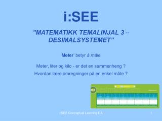 Meter  betyr   m le.   Meter, liter og kilo - er det en sammenheng    Hvordan l re omregninger p  en enkel m te