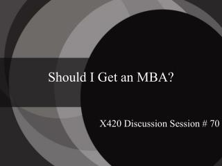 Should I Get an MBA?