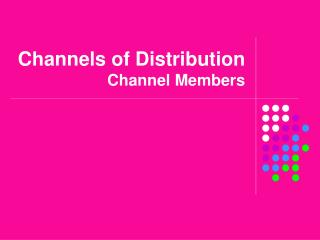 Channels of Distribution Channel Members