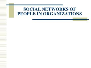 SOCIAL NETWORKS OF PEOPLE IN ORGANIZATIONS