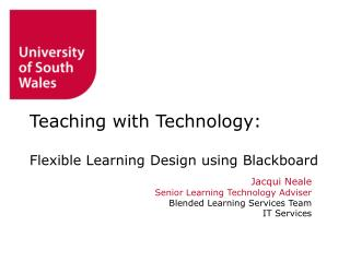 Jacqui Neale Senior Learning Technology Adviser  Blended Learning Services Team IT Services