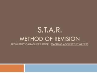 S.T.A.R.  method of Revision From Kelly Gallagher's book:   Teaching Adolescent Writers