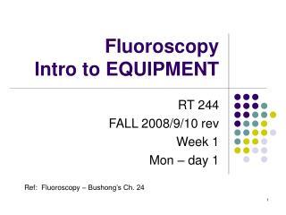 Fluoroscopy  Intro to EQUIPMENT