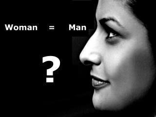 Woman    =     Man ?