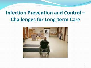 Infection Prevention and Control – Challenges for Long-term Care