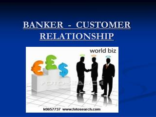 BANKER  -  CUSTOMER RELATIONSHIP