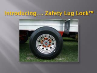 Introducing…. Zafety Lug Lock™