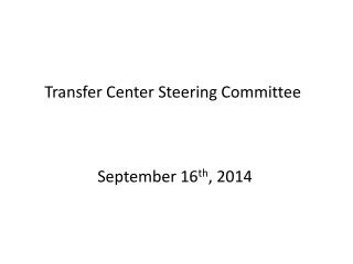 Transfer Center Steering Committee September 16 th , 2014