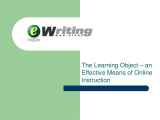 The Learning Object – an Effective Means of Online Instruction