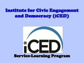 Institute for Civic Engagement and Democracy ( i CED)