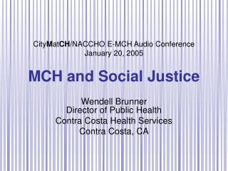 City M at CH /NACCHO E-MCH Audio Conference January 20, 2005 MCH and Social Justice