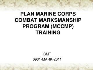 PLAN MARINE CORPS COMBAT MARKSMANSHIP PROGRAM (MCCMP) TRAINING