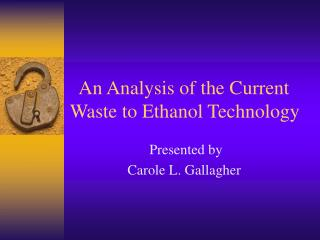 An Analysis of the Current Waste to Ethanol Technology