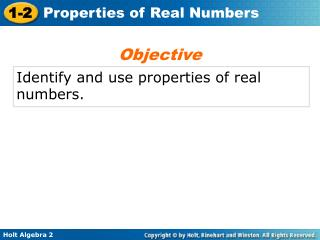 Identify and use properties of real numbers.