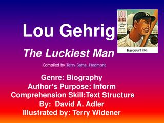 Lou Gehrig The Luckiest Man Genre: Biography Author's Purpose: Inform