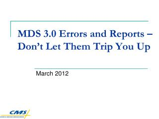 MDS 3.0 Errors and Reports � Don�t Let Them Trip You Up